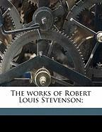 The Works of Robert Louis Stevenson; - Stevenson, Robert Louis; Bigelow, Charles Curtis; Scott, Temple