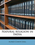 Natural Religion in India - Lyall, Alfred Comyn