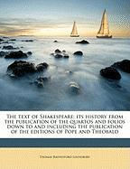 The Text of Shakespeare; Its History from the Publication of the Quartos and Folios Down to and Including the Publication of the Editions of Pope and - Lounsbury, Thomas Raynesford