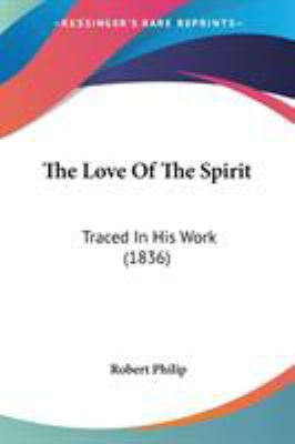 The Love of the Spirit : Traced in His Work (1836) - Robert Philip