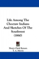 Life Among the Choctaw Indians and Sketches of the Southwest (1860)