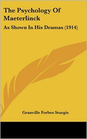 The Psychology of Maeterlinck: As Shown in His Dramas (1914)