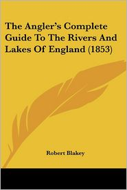 The Angler's Complete Guide to the Rivers and Lakes of England (1853)