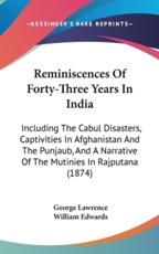 Reminiscences of Forty-Three Years in India: Including the Cabul Disasters, Captivities in Afghanistan and the Punjaub, and a Narrative of the Mutinie