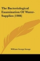 The Bacteriological Examination of Water-Supplies (1906)