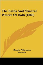 The Baths and Mineral Waters of Bath (1880)