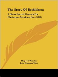 The Story of Bethlehem: A Short Sacred Cantata for Christmas Services, Etc. (1899)