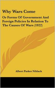 Why Wars Come: Or Forms of Government and Foreign Policies in Relation to the Causes of Wars (1922)