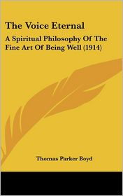 The Voice Eternal: A Spiritual Philosophy of the Fine Art of Being Well (1914)