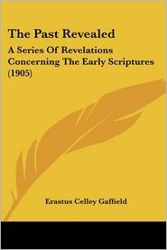 The Past Revealed: A Series of Revelations Concerning the Early Scriptures (1905)