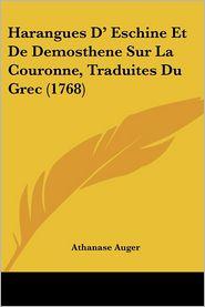 Harangues D' Eschine Et de Demosthene Sur La Couronne, Traduites Du Grec (1768)