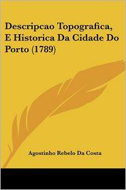 Descripcao Topografica, E Historica Da Cidade Do Porto (1789) (Nauru Edition)