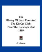 The History of Barn Elms and the Kit Cat Club: Now the Ranelagh Club (1889) - Barrett, C. J.