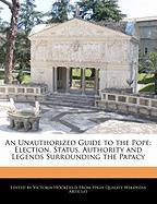 An Unauthorized Guide to the Pope: Election, Status, Authority and Legends Surrounding the Papacy - Hockfield, Victoria