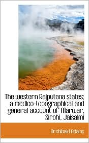 Western Rajputana States; A Medico-Topographical and General