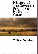 History of the Seventh Regiment National Guard - Swinton, William