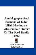 Autobiography and Sermons of Elder Elijah Martindale: Also Pioneer History of the Boyd Family (1892) - Martindale, Elijah; Stanford, Belle