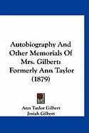 Autobiography and Other Memorials of Mrs. Gilbert: Formerly Ann Taylor (1879) - Gilbert, Ann Taylor