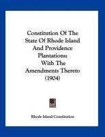 Constitution of the State of Rhode Island and Providence Plantations: With the Amendments Thereto (1904) - Rhode Island Constitution, Island Consti