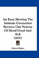 An Essay Showing the Intimate Connection Between Our Notions of Moral Good and Evil (1831) - Blakey, Robert