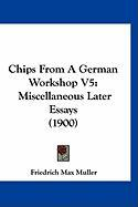 Chips from a German Workshop V5: Miscellaneous Later Essays (1900)