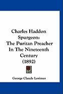 Charles Haddon Spurgeon: The Puritan Preacher in the Nineteenth Century (1892) - Lorimer, George Claude