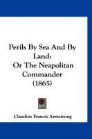 Perils by Sea and by Land: Or the Neapolitan Commander (1865) - Armstrong, Claudius Francis