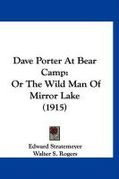 Dave Porter at Bear Camp: Or the Wild Man of Mirror Lake (1915) - Stratemeyer, Edward