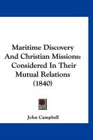 Maritime Discovery and Christian Missions: Considered in Their Mutual Relations (1840) - Campbell, John