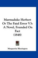 Marmaduke Herbert or the Fatal Error V3: A Novel, Founded on Fact (1848) - Blessington, Marguerite