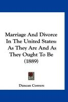 Marriage and Divorce in the United States: As They Are and as They Ought to Be (1889) - Convers, Duncan