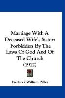 Marriage with a Deceased Wife's Sister: Forbidden by the Laws of God and of the Church (1912) - Puller, Frederick William