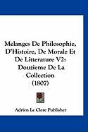Melanges de Philosophie, D'Histoire, de Morale Et de Litterature V2: Douzieme de La Collection (1807) - Adrien Le Clere Publisher, Le Clere Publ