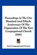 Proceedings at the One Hundred and Fiftieth Anniversary of the Organization of the First Congregational Church (1881) - First Congregational Church, Congregatio