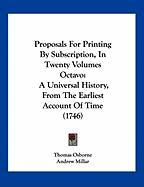 Proposals for Printing by Subscription, in Twenty Volumes Octavo: A Universal History, from the Earliest Account of Time (1746) - Osborne, Thomas; Millar, Andrew