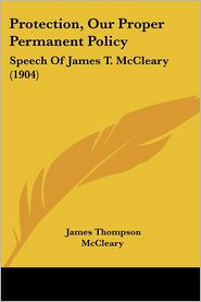 Protection, Our Proper Permanent Policy: Speech of James T. McCleary (1904)