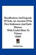 Recollections and Legends of Serk, an Account of Its First Settlement and Early History: With Useful Hints to Visitors (1840) - Lane, Louisa