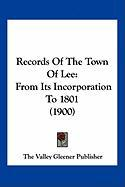 Records of the Town of Lee: From Its Incorporation to 1801 (1900) - The Valley Gleener Publisher, Valley Gle