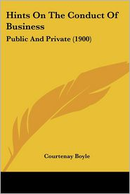 Hints on the Conduct of Business: Public and Private (1900)