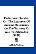Preliminary Treatise on the Resources of Ancient Mauritania: Or the Territory of Western Zahara-Suz (1851) - Sleigh, Adderly W.