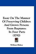Essay on the Manner of Preserving Children and Grown Persons from Ruptures: In Four Parts (1792) - Blakey, William