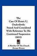 The Case of Henry U. Onderdonk: Stated and Considered with Reference to His Continued Suspension (1853) - A. Member of the Church, Member Of the C; Binney, Horace