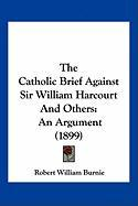 The Catholic Brief Against Sir William Harcourt and Others: An Argument (1899) - Burnie, Robert William