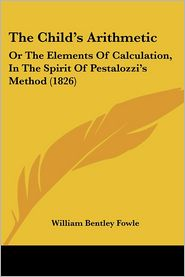 The Child's Arithmetic: Or the Elements of Calculation, in the Spirit of Pestalozzi's Method (1826)