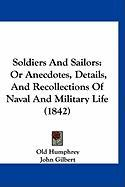 Soldiers and Sailors: Or Anecdotes, Details, and Recollections of Naval and Military Life (1842) - Humphrey, Old