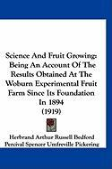 Science and Fruit Growing: Being an Account of the Results Obtained at the Woburn Experimental Fruit Farm Since Its Foundation in 1894 (1919) - Bedford, Herbrand Arthur Russell; Pickering, Percival Spencer Umfreville