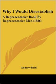Why I Would Disestablish: A Representative Book by Representative Men (1886)