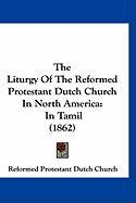 The Liturgy of the Reformed Protestant Dutch Church in North America: In Tamil (1862) - Reformed Protestant Dutch Church, Protes