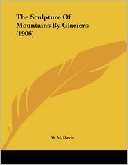 The Sculpture of Mountains by Glaciers (1906)