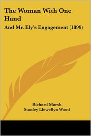 The Woman with One Hand: And Mr. Ely's Engagement (1899)